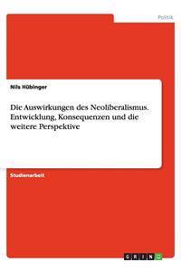 Die Auswirkungen Des Neoliberalismus. Entwicklung, Konsequenzen Und Die Weitere Perspektive