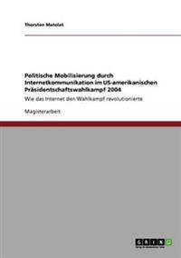 Politische Mobilisierung Durch Internetkommunikation Im Us-Amerikanischen Prasidentschaftswahlkampf 2004
