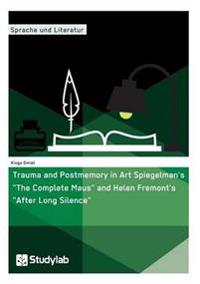 Trauma and Postmemory in Art Spiegelman's the Complete Maus and Helen Fremont's After Long Silence