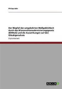 Der Wegfall Der Umgekehrten Mageblichkeit Durch Das Bilanzrechtsmodernisierungsgesetz (Bilmog) Und Die Auswirkungen Auf Den Glaubigerschutz