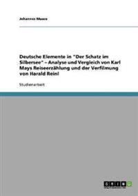 """Deutsche Elemente in """"Der Schatz Im Silbersee"""" - Analyse Und Vergleich Von Karl Mays Reiseerzahlung Und Der Verfilmung Von Harald Reinl"""
