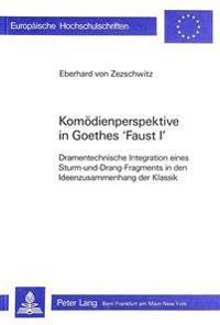 Komoedienperspektive in Goethes Faust I: Dramentechnische Integration Eines Sturm-Und-Drang-Fragments in Den Ideenzusammenhang Der Klassik