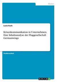 Krisenkommunikation in Unternehmen. Eine Inhaltsanalyse Der Fluggesellschaft Germanwings