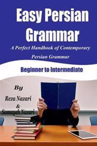 Easy Persian Grammar: A Perfect Handbook of Contemporary Persian Grammar (Beginner to Intermediate)