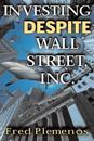 Investing Despite Wall Street, Inc.