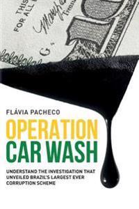 Operation Car Wash: Understand the Investigation That Unveiled Brazil's Largest Ever Corruption Scheme