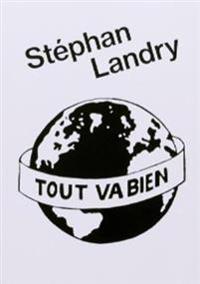 Stephan Landry: Tout Va Bien