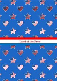 Land of the Free: American Flag with Stars and Stripes: Novelty Gift Notebook: 4th of July/Independence Day Gift Notebook for Men, Women