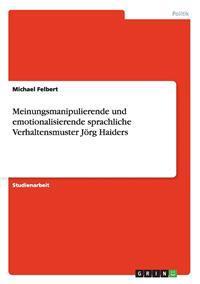 Meinungsmanipulierende Und Emotionalisierende Sprachliche Verhaltensmuster Joerg Haiders