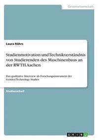 Studienmotivation Und Technikverstandnis Von Studierenden Des Maschinenbaus an Der Rwth Aachen