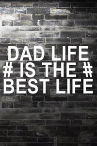 Dad Life Is the Best Life: Dad Journal, 6 X 9, 108 Lined Pages (Fathers Day Books)