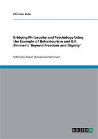 Bridging Philosophy and Psychology Using the Example of Behaviourism and B.F. Skinner's 'Beyond Freedom and Dignity'