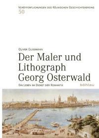 Der Maler Und Lithograph Georg Osterwald: Ein Leben Im Dienst Der Romantik