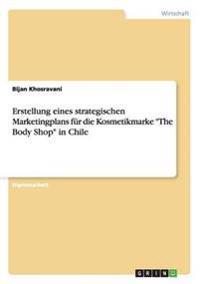 """Erstellung Eines Strategischen Marketingplans Fur Die Kosmetikmarke """"The Body Shop"""" in Chile"""