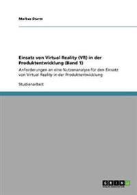Einsatz Von Virtual Reality (VR) in Der Produktentwicklung (Band 1)
