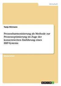 Prozessharmonisierung ALS Methode Zur Prozessoptimierung Im Zuge Der Konzernweiten Einfuhrung Eines Erp-Systems