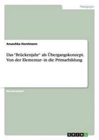 Das Bruckenjahr ALS Ubergangskonzept. Von Der Elementar- In Die Primarbildung