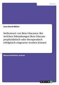 Stellenwert Von Beta Glucanen. Bei Welchen Erkrankungen Beta Glucane Prophylaktisch Oder Therapeutisch Erfolgreich Eingesetzt Werden Konnen