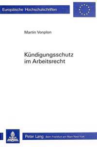 Kuendigungsschutz Im Arbeitsrecht: Rechtsvergleich (Schweiz, Brd, Frankreich, Iao) Und Diskussionsvorschlaege Zur Verbesserung Des Schweizerischen Kue