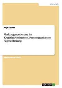 Marktsegmentierung Im Kreuzfahrtenbereich. Psychographische Segmentierung