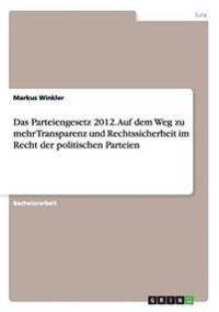 Das Parteiengesetz 2012. Auf Dem Weg Zu Mehr Transparenz Und Rechtssicherheit Im Recht Der Politischen Parteien