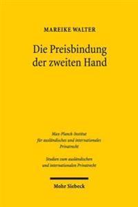 Die Preisbindung Der Zweiten Hand: Eine Neubewertung Im Licht Der Okonomischen Analyse Und Des Us-Amerikanischen, Europaischen, Deutschen Und Schweize