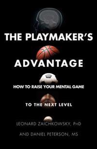 The Playmaker's Advantage: How to Raise Your Mental Game to the Next Level