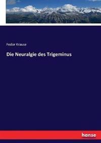 Die Neuralgie des Trigeminus