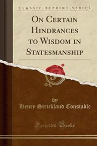 On Certain Hindrances to Wisdom in Statesmanship (Classic Reprint)