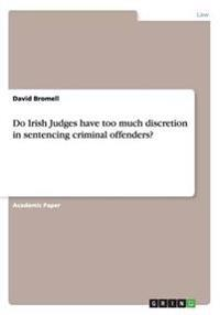 Do Irish Judges Have Too Much Discretion in Sentencing Criminal Offenders?