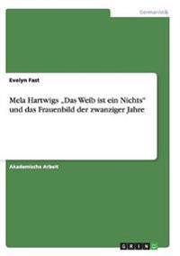 """Mela Hartwigs """"Das Weib Ist Ein Nichts Und Das Frauenbild Der Zwanziger Jahre"""