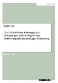 Das Leitbild Eines Kindergartens. Bedingungen Einer Erfolgreichen Erarbeitung Und Nachhaltigen Umsetzung
