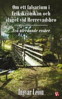 Om ett falsarium i Erikskrönikan och slaget vid Herrevadsbro : två utredande essäer