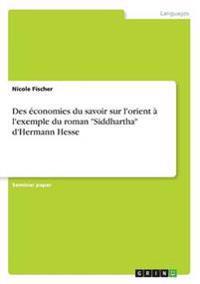 """Des Economies Du Savoir Sur L'Orient A L'Exemple Du Roman """"Siddhartha"""" D'Hermann Hesse"""