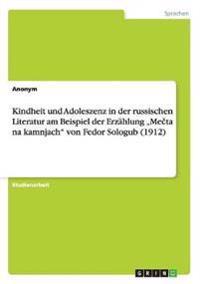 """Kindheit Und Adoleszenz in Der Russischen Literatur Am Beispiel Der Erzahlung """"Mecta Na Kamnjach Von Fedor Sologub (1912)"""