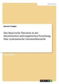Das Bayes'sche Theorem in Der Theoretischen Und Empirischen Forschung. Eine Systematische Literaturubersicht