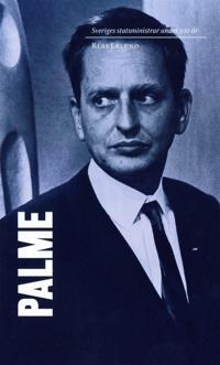Sveriges statsministrar under 100 år / Olof Palme