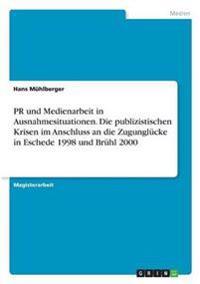 PR Und Medienarbeit in Ausnahmesituationen. Die Publizistischen Krisen Im Anschluss an Die Zugunglucke in Eschede 1998 Und Bruhl 2000