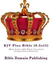 KJV Plus Bible (8.5x11): [With Archaic KJV Words Translated & Appended in Brackets]