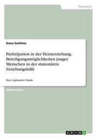 Partizipation in Der Heimerziehung. Beteiligungsm glichkeiten Junger Menschen in Der Station ren Erziehungshilfe