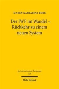 Der Iwf Im Wandel - Ruckkehr Zu Einem Neuen System: Der Umgang Des Internationalen Wahrungsfonds Mit Zukunftigen Finanz- Und Wahrungskrisen