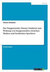 Der Imagetransfer. Einsatz, Funktion Und Wirkung Von Imagetransfers Zwischen Marken Und Beruhmten Sportlern