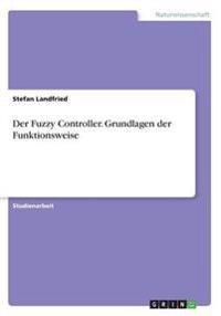 Der Fuzzy Controller. Grundlagen Der Funktionsweise