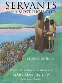 Servants of the Most High God Stories of Jesus