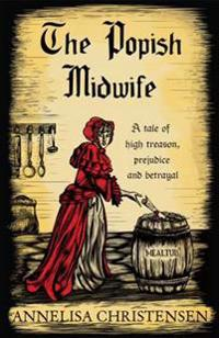 Popish midwife - a tale of high treason, prejudice and betrayal