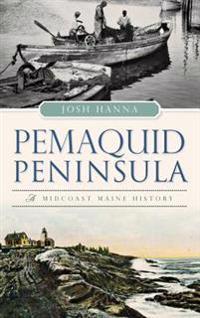 Pemaquid Peninsula: A Midcoast Maine History