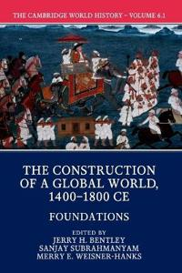 The The Cambridge World History The Construction of a Global World, 1400-1800 CE: Volume 6