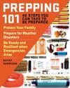 Prepping 101: 40 Steps You Can Take to Be Prepared: Protect Your Family, Prepare for Weather Disasters, and Be Ready and Resilient W