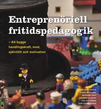 Entreprenöriell fritidspedagogik - att bygga handlingskraft, mod, självtillit och motivation
