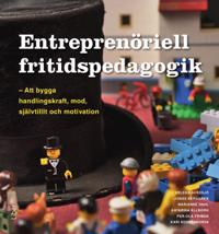 Entreprenöriell fritidspedagogik : att bygga handlingskraft, mod, självtillit och motivation